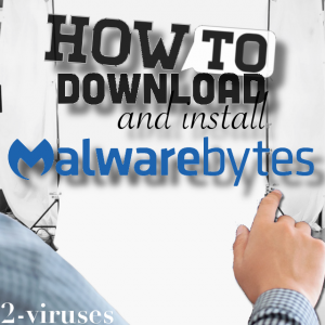 How to Download And Install Malwarebytes